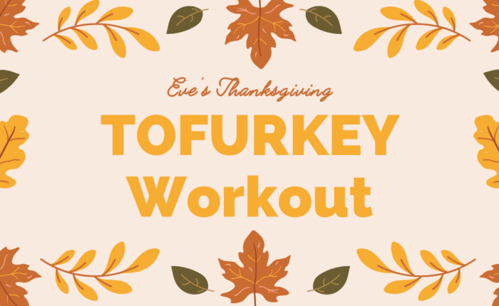 "Text says ""Eve's Thanksgiving TOFURKEY Workout"" surrounded by graphics of fall leaves"